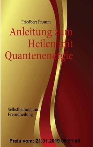 Gebr. - Anleitung zum Heilen mit Quantenenergie: Selbstheilung und Fremdheilung