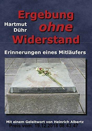 Gebr. - Ergebung ohne Widerstand: Erinnerungen eines Mitläufers