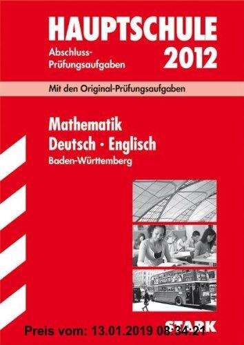 Gebr. - Abschluss-Prüfungsaufgaben Hauptschule Baden-Württemberg; Sammelband Mathematik · Deutsch · Englisch 2012; Mit den Original-Prüfungsaufgaben J
