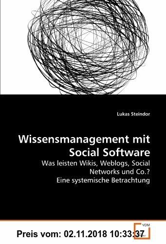 Gebr. - Wissensmanagement mit Social Software: Was leisten Wikis, Weblogs, Social Networks und Co.? Eine systemische Betrachtung