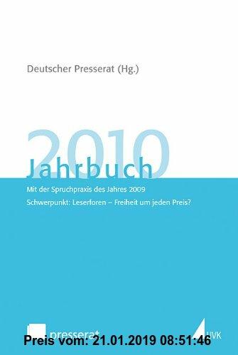 Gebr. - Jahrbuch des Deutschen Presserats 2010: Mit der Spruchpraxis des Jahres 2009. Schwerpunkt: Leserforen - Freiheit um jeden Preis? (Jahrbuch Deu