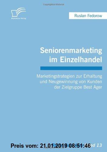 Gebr. - Seniorenmarketing im Einzelhandel: Marketingstrategien zur Erhaltung und Neugewinnung von Kunden der Zielgruppe Best Ager