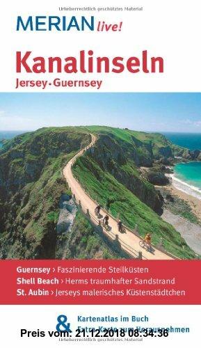 Gebr. - Kanalinseln Jersey Guernsey: MERIAN live!  Mit Kartenatlas im Buch und Extra-Karte zum Herausnehmen: Guernsey: Faszinierende Steilküsten. Shel