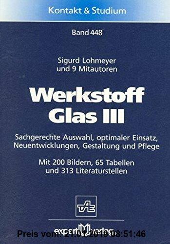 Gebr. - Werkstoff Glas III: Sachgerechte Auswahl, optimaler Einsatz, Neuentwicklungen, Gestaltung und Pflege (Kontakt & Studium)