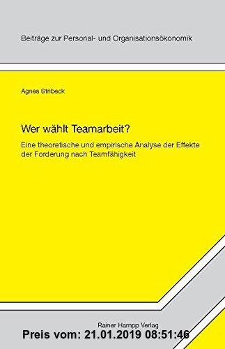 Gebr. - Wer wählt Teamarbeit?: Eine theoretische und empirische Analyse der Effekte der Forderung nach Teamfähigkeit (Beiträge zur Personal- und Organ