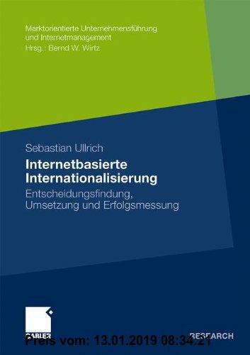 Gebr. - Internetbasierte Internationalisierung: Entscheidungsfindung, Umsetzung und Erfolgsmessung (Marktorientierte Unternehmensführung und Internetm