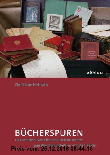 Gebr. - Bücherspuren: Das Schicksal von Elise und Helene Richter und ihrer Bibliothek im »Dritten Reich«.