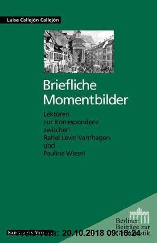 Gebr. - Briefliche Momentbilder: Lektüren zur Korrespondenz zwischen Rahel Levin Varnhagen und Pauline Wiesel (Berliner Beiträge zur Germanistik)