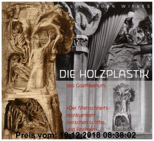 Gebr. - Die Holzplastik des Goetheanum: Der Menschheitsrepräsentant zwischen Luzifer und Ahriman