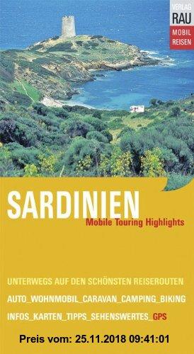 Gebr. - Sardinien: Mobile Touring Highlights. Mobil Reisen: Mit Auto, Caravan, Wohnmobil unterwegs auf den schönsten Reiserouten. Mit vor Ort ermittel