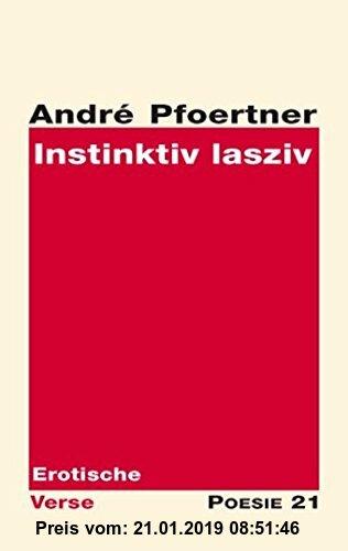 Gebr. - Instinktiv lasziv: Erotische Verse (Gedichte - Poesie 21)