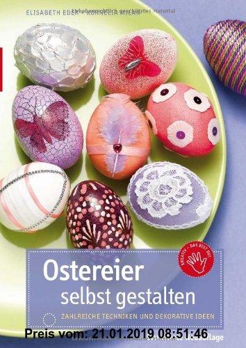 Gebr. - Ostereier selbst gestalten: Zahlreiche Techniken und dekorative Ideen; erweiterte Auflage