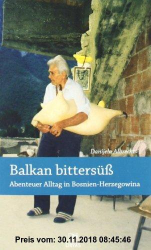 Gebr. - Balkan bittersüß - Abenteuer Alltag in Bosnien-Herzegowina