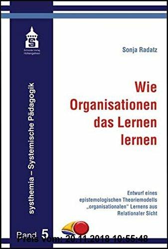 Gebr. - Wie Organisationen das Lernen lernen: Entwurf eines epistemologischen Theoriemodells