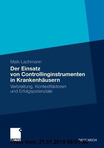 Gebr. - Der Einsatz von Controllinginstrumenten in Krankenhäusern: Verbreitung, Kontextfaktoren und Erfolgspotenziale (German Edition)