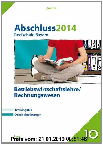 Gebr. - Abschluss 2014 Realschule Bayern Betriebswirtschaftslehre/Rechnungswesen: Prüfungsaufgaben, 5 Aufgabensätze + großer Trainingsteil