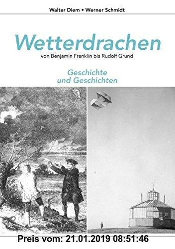 Gebr. - Wetterdrachen von Benjamin Franklin bis Rudolf Grund: Geschichte und Geschichten