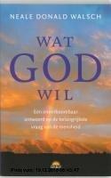 Gebr. - Wat God wil / druk 4: een onontkoombaar antwoord op de belangrijkste vraag van de mensheid