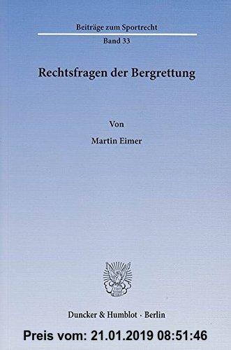 Gebr. - Rechtsfragen der Bergrettung.: Rechtliche Einordnung und Ansprüche der Bergrettungsorganisationen in Deutschland, Österreich und der Schweiz.