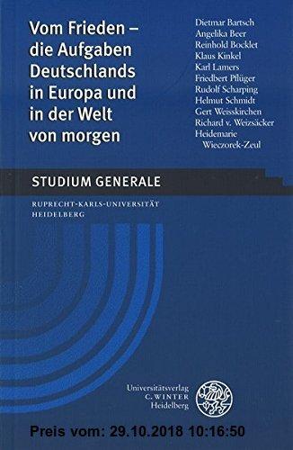 Vom Frieden - die Aufgaben Deutschlands in Europa und in der Welt von morgen: Wintersemester 2000/2001 (Studium Generale der Ruprecht-Karls-Universität Heidelberg)