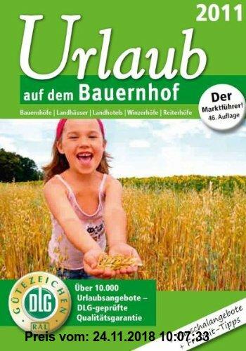 Gebr. - Urlaub auf dem Bauernhof 2011: Bauernhöfe / Landhäuser / Landhotels / Winzerhöfe / Reiterhöfe. Über 10.000 Urlaubsangebote-DLG-geprüfte Qualit