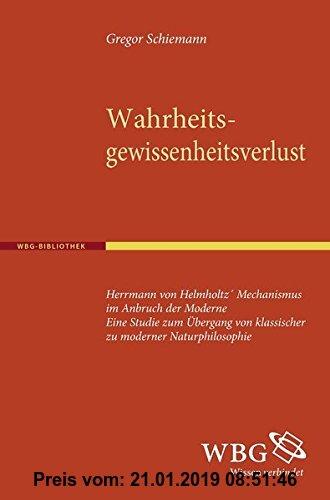 Gebr. - Wahrheitsgewissheitsverlust: Hermann von Helmholtz' Mechanismus im Anbruch der Moderne. Eine Studie zum Übergang von klassischer zu moderner N