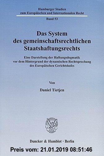 Gebr. - Das System des gemeinschaftsrechtlichen Staatshaftungsrechts.: Eine Darstellung der Haftungsdogmatik vor dem Hintergrund der dynamischen ... z
