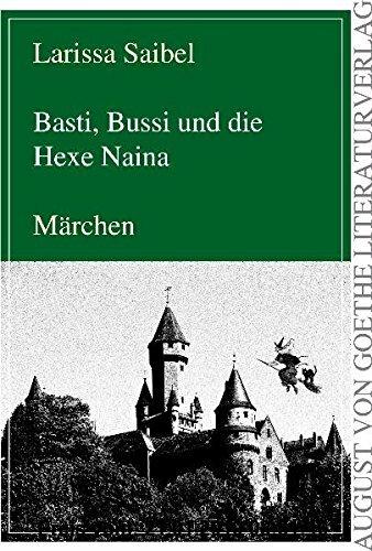 Gebr. - Basti, Bussi und die Hexe Naina (August von Goethe Literaturverlag)