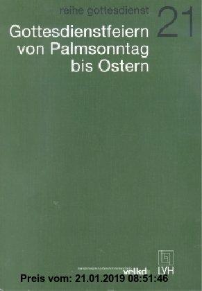 Gebr. - Gottesdienstfeiern von Palmsonntag bis Ostern: Entwurf der Agende für ev.-luth. Kirchen und Gemeinden Band II, Teilband 1