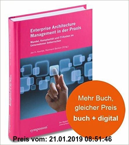 Gebr. - Enterprise Architecture Management (EAM) in der Praxis: Wandel, Komplexität und IT-Kosten im Unternehmen beherrschen