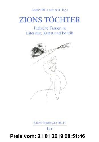 Gebr. - Zions Töchter: Jüdische Frauen in Literatur, Kunst und Politik