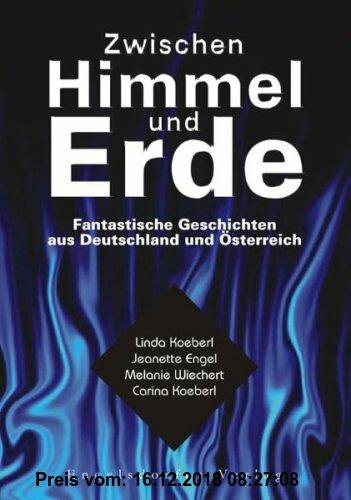 Gebr. - Zwischen Himmel und Erde: Fantastische Geschichten aus Deutschland und Österreich von Melanie Wiechert, Carina Koeberl, Jeanette Engel und Lin