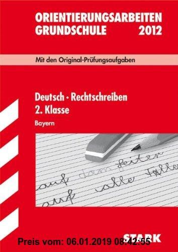 Gebr. - Orientierungsarbeiten Grundschule; Deutsch · Rechtschreiben 2. Klasse 2012. Bayern; Mit den Original-Prüfungsaufgaben Jahrgänge 2008-2011 mit