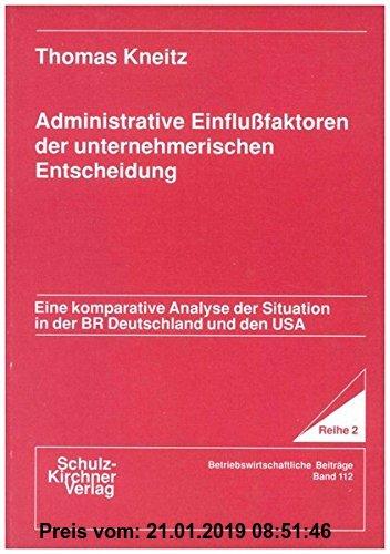 Gebr. - Administrative Einflussfaktoren der unternehmerischen Entscheidung: Eine komparative Analyse der Situation in der BR Deutschland und den USA (