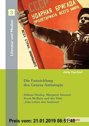 Gebr. - Die Entwicklung des Genres Antiutopie. Aldous Huxley, Margaret Atwood, Scott McBain und der Film Das Leben der Anderen