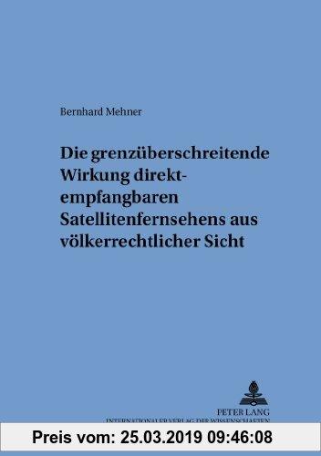 Gebr. - Die grenzüberschreitende Wirkung direktempfangbaren Satellitenfernsehens aus völkerrechtlicher Sicht (Schriften zum internationalen und zum öf