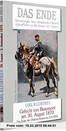 Gebr. - Die Ende - Erinnerungen eines französischen Generalstabsoffiziers an die Armee von Châlons - Gefecht von Beaumont am 30. August 1870: Band 19
