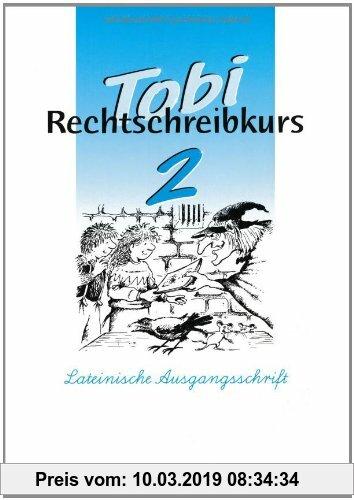 Gebr. - Tobi-Rechtschreibkurs: Tobi-Fibel, Rechtschreibkurs, neue Rechtschreibung, 2. Schuljahr, Schülerarbeitsheft in Lateinischer Ausgangsschrift