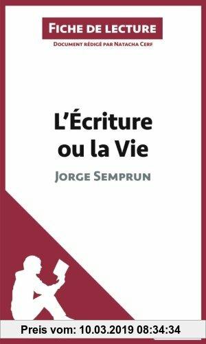 Gebr. - L'Écriture ou la Vie de Jorge Semprun (Fiche de lecture): Résumé Complet Et Analyse Détaillée De L'oeuvre