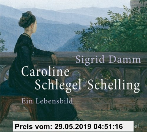 Gebr. - Caroline Schlegel-Schelling: Ein Lebensbild
