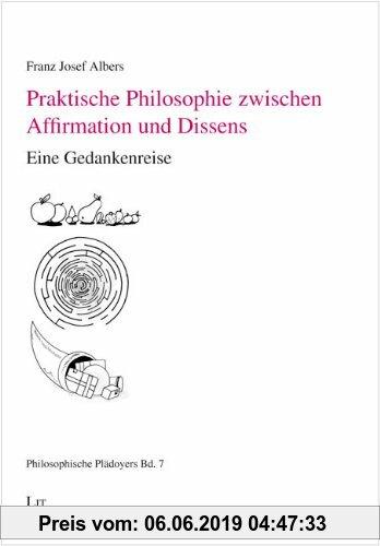 Gebr. - Praktische Philosophie zwischen Affirmation und Dissens: Eine Gedankenreise