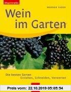 Gebr. - Wein im Garten. Die besten Sorten. Erziehen, Schneiden, Verwerten