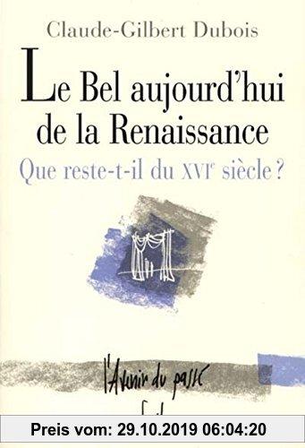 Gebr. - Le Bel Aujourd'ui de la Renaissance : Que reste-t-il du XVIe siècle ? (Avenir Passe)