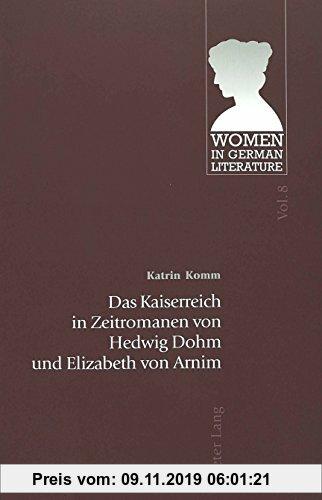 Gebr. - Das Kaiserreich in Zeitromanen von Hedwig Dohm und Elizabeth von Arnim (Women in German Literature)
