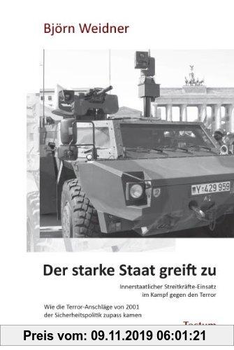 Gebr. - Der starke Staat greift zu: Wie die Terror-Anschläge von 2001 der Sicherheitspolitik zupass kamen. Innerstaatlicher Streitkräfte-Einsatz im Ka