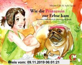 Gebr. - Wie die Prinzessin zur Erbse kam: Das andere Kinderbuch für Mädchen und Hunde