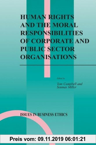 Gebr. - Human Rights and the Moral Responsibilities of Corporate and Public Sector Organisations (Issues in Business Ethics)