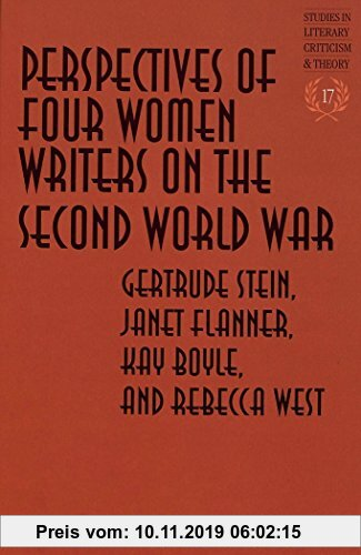 Gebr. - Perspectives of Four Women Writers on the Second World War: Gertrude Stein, Janet Flanner, Kay Boyle, and Rebecca West (Studies in Literary Cr