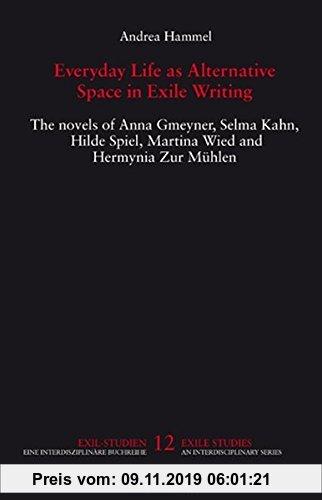 Gebr. - Everyday Life as Alternative Space in Exile Writing: The novels of Anna Gmeyner, Selma Kahn, Hilde Spiel, Martina Wied and Hermynia Zur Mühlen