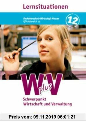 Gebr. - Wirtschaft für Fachoberschulen und Höhere Berufsfachschulen - W plus V - FOS Hessen/ HBFS Rheinland-Pfalz: Pflichtbereich 12 - Wirtschaft und